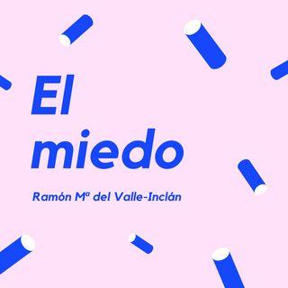 EL MIEDO - Un cuento de Ramón María del Valle-Inclán