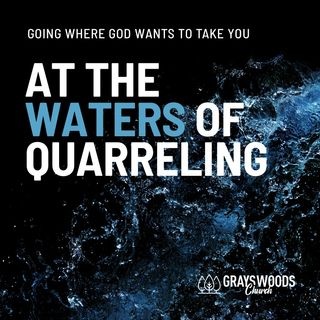 At The Waters of Quarreling - Going Where God Wants to Take You