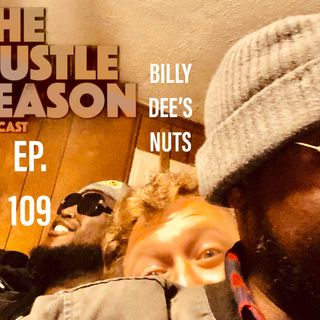 The Hustle Season: Ep. 109 Billy Dee's Nuts