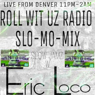 Roll Wit Uz Radio slo jamz with Eric Loco Gonzales