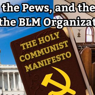 Politics,the Pews, and the Religion of the BLM Organization episode 15