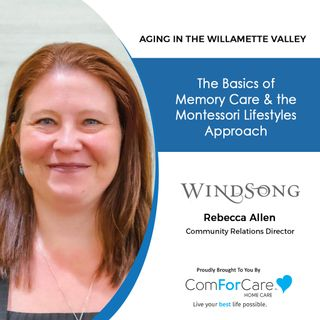 9/11/21: Rebecca Allen, Community Relations Director, WindSong at Eola Hills| MEMORY & MONTESSORI LIFESTYLES |Aging in the Willamette Valley