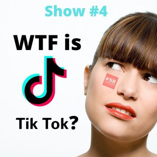 #SB 4: WTF is Tik Tok?