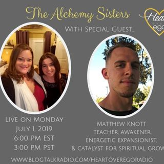 The Alchemy Sisters with Matthew Knott;  Awakener & Energetic Expansionist