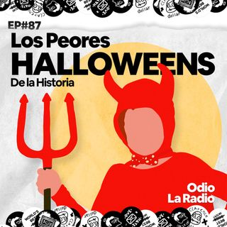 EP#87 - Los Peores Halloweens de la Historia
