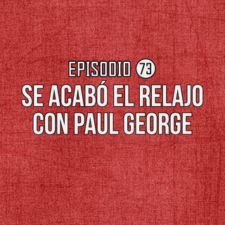 Ep 73- Se acabó el relajo con Paul George.