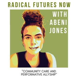 Community Care and Performative Allyship with Abeni Jones