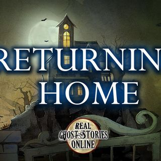 Returning Home | Haunted, Paranormal, Supernatural