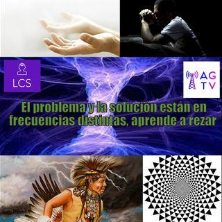#98 El problema y la solución están en frecuencias distintas, aprende a rezar