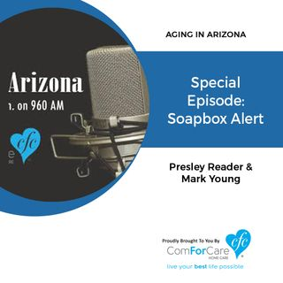 11/12/17: Presley Reader & Mark Young with Aging in Arizona | Special Episode: Soapbox Alert | ComForCare Phoenix