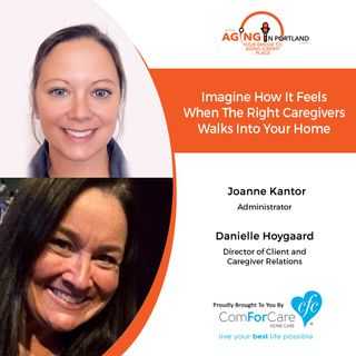 5/27/20: Joanne Kantor and Danielle Hoygaard with ComForCare Home Care West Linn | Finding the Right Caregiver for Your Home