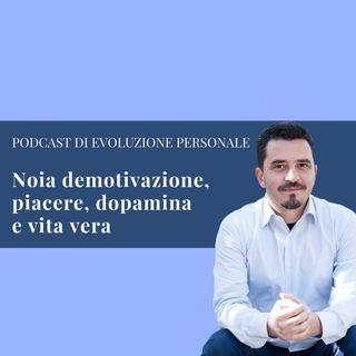 Episodio 62 - Noia demotivazione, piacere, dopamina e vita vera