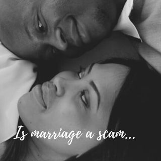 Is marriage a scam?
