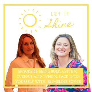 Episode 25: Being Bold, Getting Curious And Tuning Back Into Yourself With Emmeline Boyce