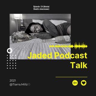 Jaded Podcast Talk-Episode 13 (Mental Health)
