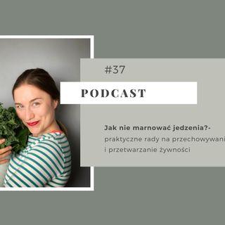 #37 Jak nie marnować jedzenia?- praktyczne rady na przechowywanie i przetwarzanie żywności