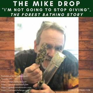 "The Mike Drop! ""I'm not going to stop giving"" ~The FOREST BATHING Story"