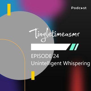 Episode 24 - Unintelligent Whispering