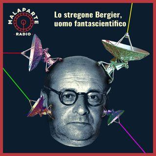 Lo stregone Bergier, uomo fantascientifico