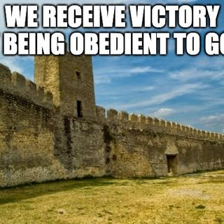 We Receive Victory by Being Obedient To God