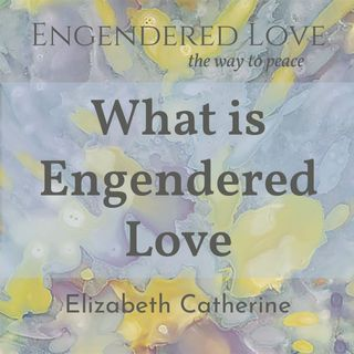 What is Engendered Love?