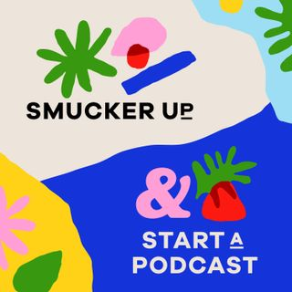 Smucker Up & Start A Podcast