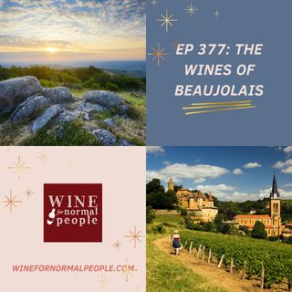 Ep 377: The Wines of Beaujolais and its Ten Divine Cru