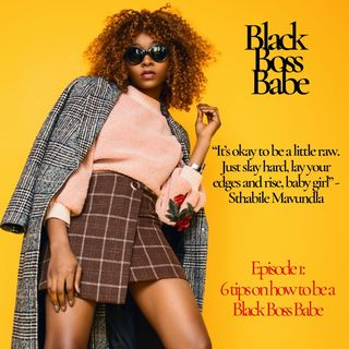 Black Boss Babe : Introduction and 6 tips on how to become a Black Boss Babe