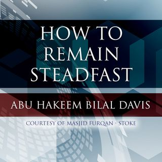 How to Remain Steadfast Upon The Sunnah - Abu Hakeem