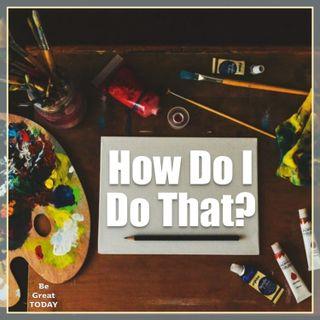 Episode 71: How Do I Do That?