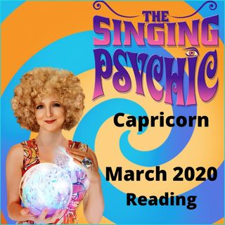 Capricorn March 20 The Singing Psychic fortune telling reading