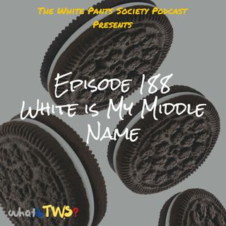 Episode 188 - White is My Middle Name