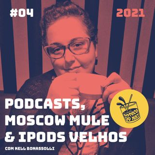 004 - Podcasts, Moscow Mule e iPods Velhos