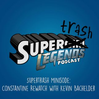 Supertrash Minisode: Constantine Rewatch  with Kevin Bachelder