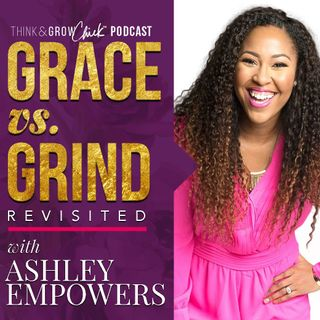 035: Grace vs. Grind Revisited with Ashley Empowers
