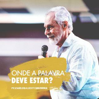 ONDE A PALAVRA DEVE ESTAR? // pr. Carlos Alberto Bezerra