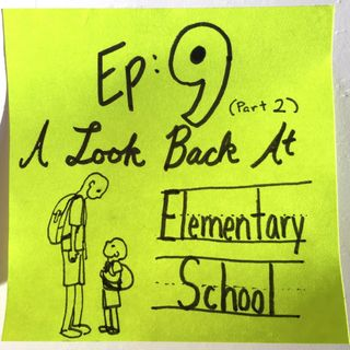 Ep 9.2: A Look Back at Elementary School