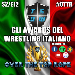 Over The Top Rope S2E12 - GLI AWARDS DEL WRESTLING ITALIANO!