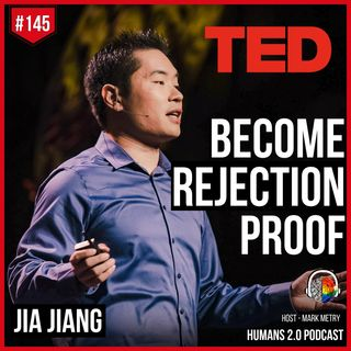 145: Jia Jiang | Become Rejection Proof - Beat Your Fear