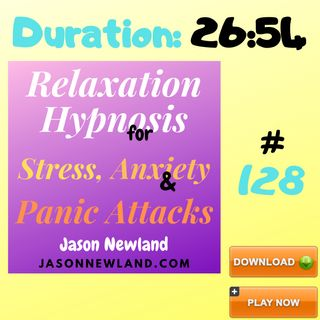 """#128 Relaxation Hypnosis for Stress, Anxiety & Panic Attacks - """"SAFE RELAXATION"""" (Jason Newland) (15th May 2020)"""