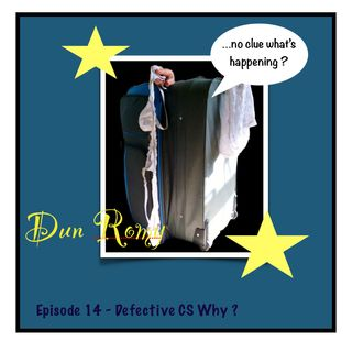 Dun Romy - Defective CS Why ? (E14)