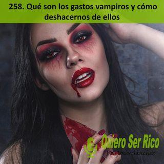 🧛♀️ 258. Que son los gastos vampiros y cómo deshacernos de ellos