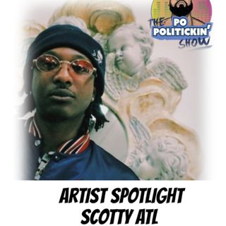 Artist Spotlight - Scotty ATL | @ScottyATL