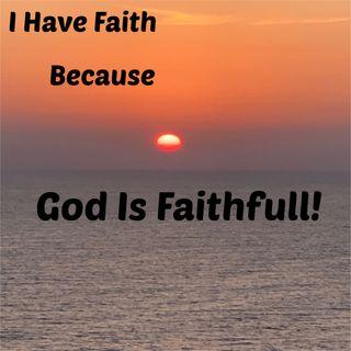 I Have Faith Because God Is Faithfull