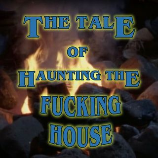 The Tale of the Whispering Walls or The Tale of Haunting the Fucking House