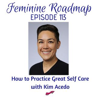 FR Ep #113 How to Practice Great Self Care with Kim Acedo