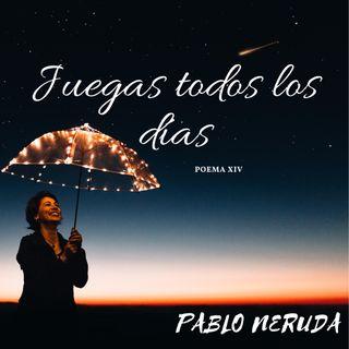 Juegas todos los días | Pablo Neruda