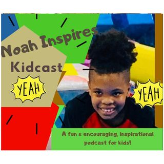 Use Your Asking Power 4 - Noah Inspires Kidcast