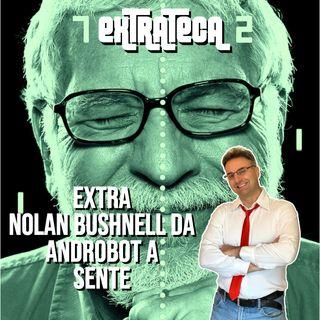 Extra NOLAN BUSHNELL da Androbot a SENTE