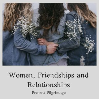 Women, Friendships and Relationships
